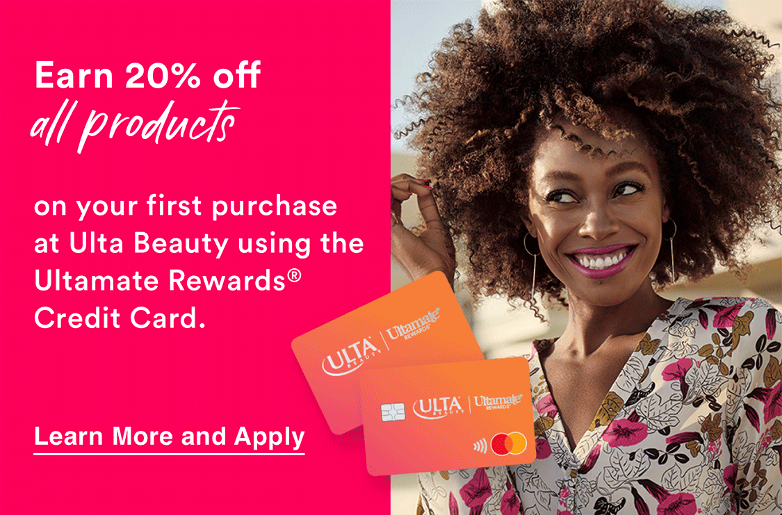 Use the Ultamate Rewards Credit Card to earn 2 points per $1 spent. Save 20% on your first purchase.